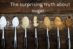 The Surprising Truth About Sugar